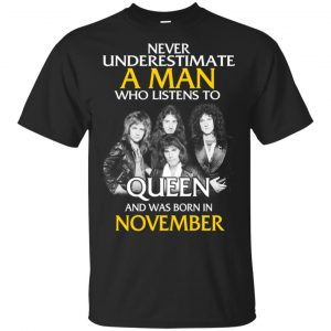 A Man Who Listens To Queen And Was Born In November T-Shirts, Hoodie, Tank