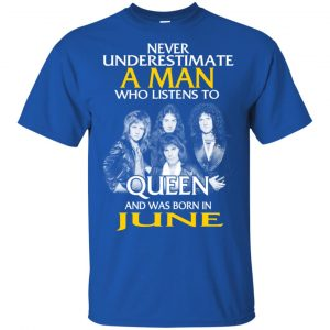 A Man Who Listens To Queen And Was Born In June T-Shirts, Hoodie, Tank