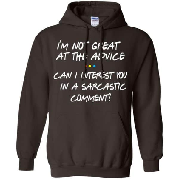 Friends: I'm Not Great At The Advice Can I Interest You In A Sarcastic Comment T-Shirts, Hoodie, Tank Funny Quotes 9