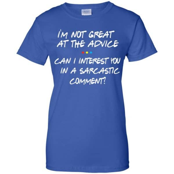 Friends: I'm Not Great At The Advice Can I Interest You In A Sarcastic Comment T-Shirts, Hoodie, Tank Funny Quotes 14