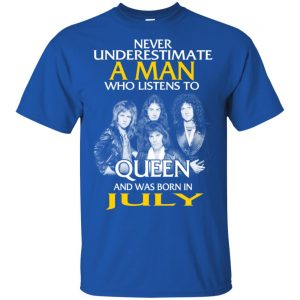 A Man Who Listens To Queen And Was Born In July T-Shirts, Hoodie, Tank