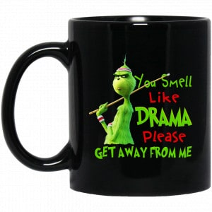 The Grinch: You Smell Like Drama Please Get Away From Me Mug