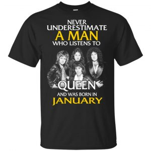 A Man Who Listens To Queen And Was Born In January T-Shirts, Hoodie, Tank