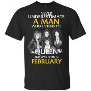 A Man Who Listens To Queen And Was Born In February T-Shirts, Hoodie, Tank