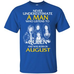 A Man Who Listens To Queen And Was Born In August T-Shirts, Hoodie, Tank