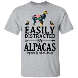 Easily Distracted By Alpacas Especially When Drunk T-Shirts, Hoodie, Tank Apparel