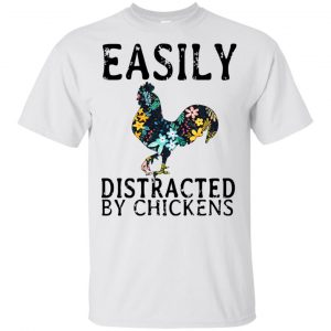 Easily Distracted By Chickens T-Shirts, Hoodie, Tank Apparel