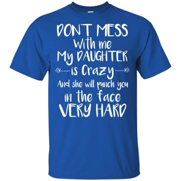 Don't Mess With Me My Daughter Is Crazy And She Will Punch You In The Face Very Hard T-Shirts, Hoodie, Tank Apparel