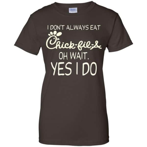 I Don't Always Eat Chick-fil-A Oh Wait Yes I Do T-Shirts, Hoodie, Tank Apparel