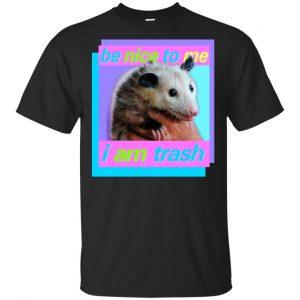 Opossum: Be Nice To Me I Am Trash T-Shirts, Hoodie, Tank