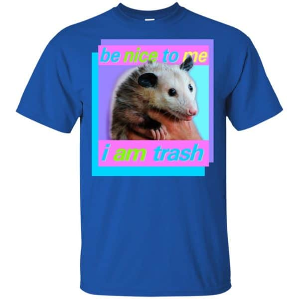 Opossum: Be Nice To Me I Am Trash T-Shirts, Hoodie, Tank Apparel