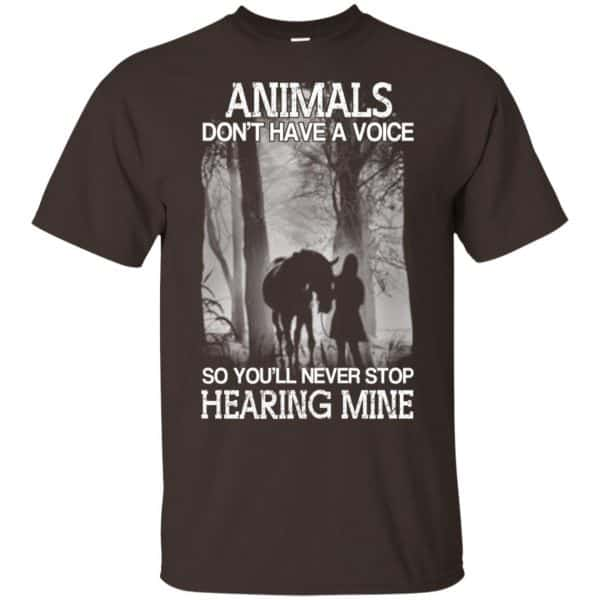 Animals Don't Have A Voice So You'll Never Stop Hearing Mine T-Shirts, Hoodie, Tank Apparel 4