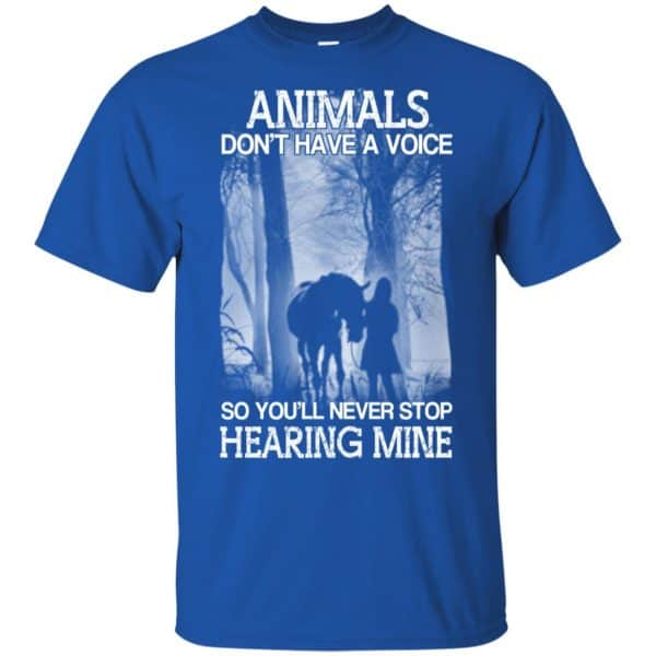 Animals Don't Have A Voice So You'll Never Stop Hearing Mine T-Shirts, Hoodie, Tank Apparel 5