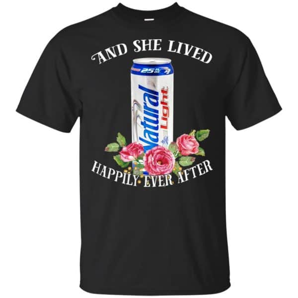 I Love Natural Light – And She Lived Happily Ever After T-Shirts, Hoodie, Tank Apparel 3