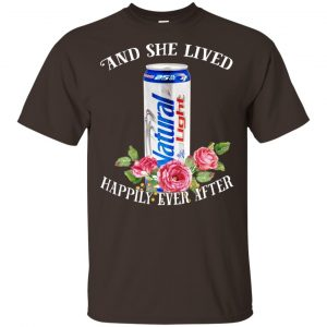 I Love Natural Light – And She Lived Happily Ever After T-Shirts, Hoodie, Tank Apparel 2