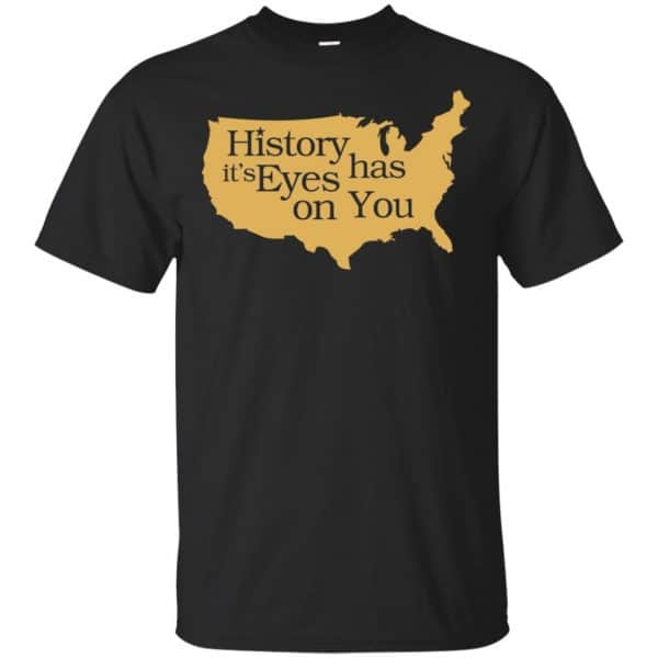 Hamilton: History Has Its Eyes On You Hamilton T-Shirts, Hoodie, Tank Apparel 3