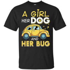 A Girl Her Dog And Her Bug T-Shirts, Hoodie, Tank Apparel