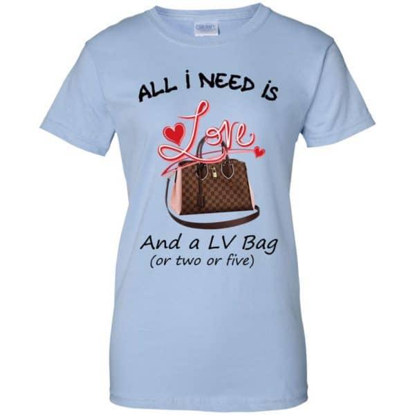 All I Need Is Love And A LV Bag Or Two Or Five T-Shirts, Hoodie, Tank Apparel