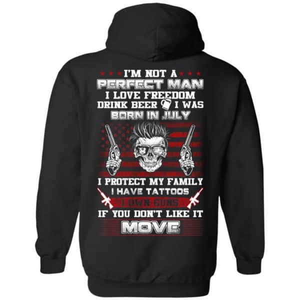 I'm Not A Perfect Man I Love Freedom Drink Beer I Was Born In July T-Shirts, Hoodie, Tank Apparel 11