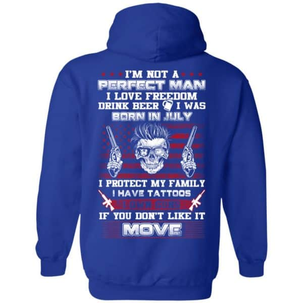 I'm Not A Perfect Man I Love Freedom Drink Beer I Was Born In July T-Shirts, Hoodie, Tank Apparel 14