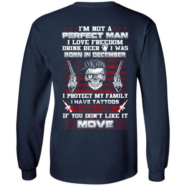 I'm Not A Perfect Man I Love Freedom Drink Beer I Was Born In December T-Shirts, Hoodie, Tank Apparel 8