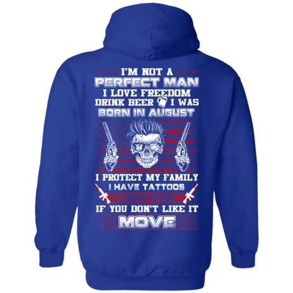 I'm Not A Perfect Man I Love Freedom Drink Beer I Was Born In August T-Shirts, Hoodie, Tank Apparel 14