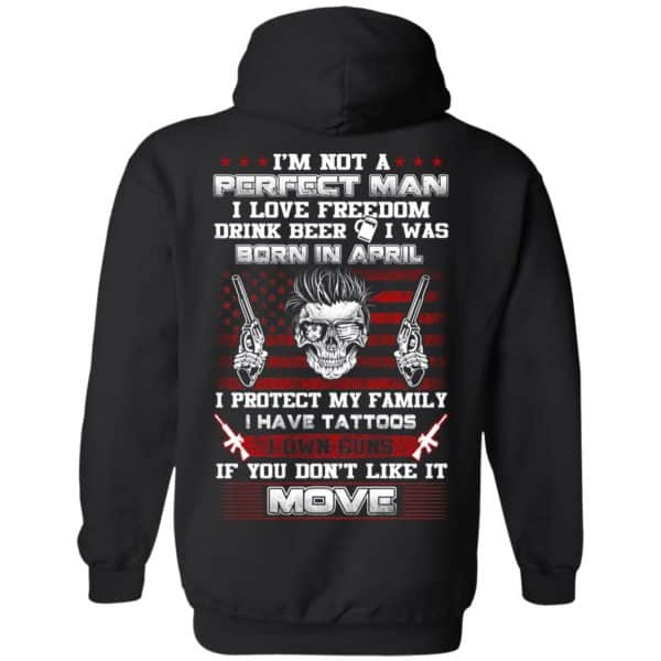 I'm Not A Perfect Man I Love Freedom Drink Beer I Was Born In April T-Shirts, Hoodie, Tank Apparel 11