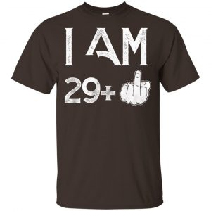 I Am 29+ 30th Birthday Funny T-Shirts, Hoodie, Tank Apparel