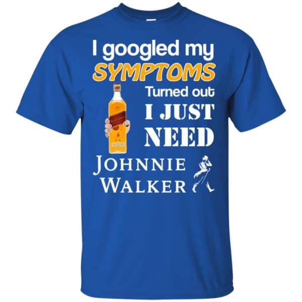 I Googled My Symptoms Turned Out I Just Need Johnnie Walker T-Shirts & Hoodies Apparel 5
