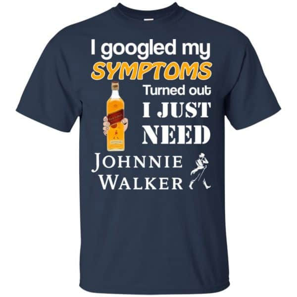 I Googled My Symptoms Turned Out I Just Need Johnnie Walker T-Shirts & Hoodies Apparel 6