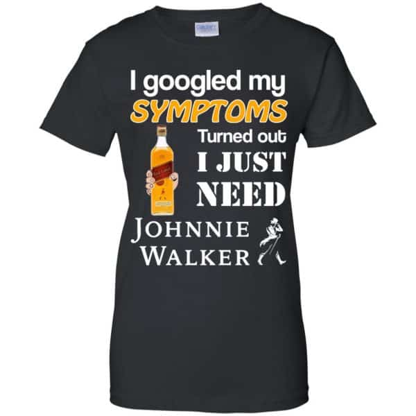 I Googled My Symptoms Turned Out I Just Need Johnnie Walker T-Shirts & Hoodies Apparel 11
