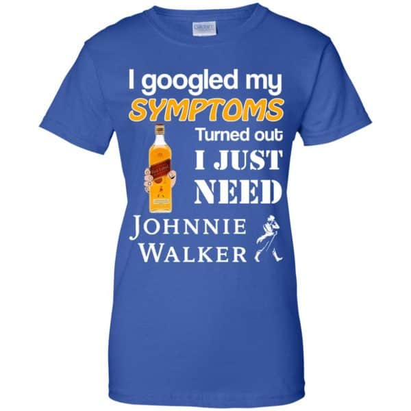I Googled My Symptoms Turned Out I Just Need Johnnie Walker T-Shirts & Hoodies Apparel 14