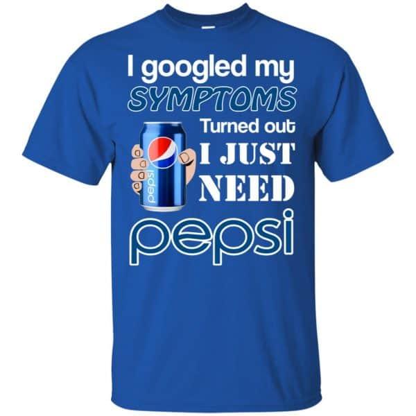I Googled My Symptoms Turned Out I Just Need Pepsi T-Shirts & Hoodies