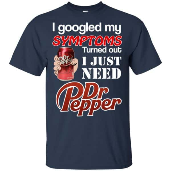 I Googled My Symptoms Turned Out I Just Need Dr Pepper Shirts, Hoodie, Tank Apparel 6