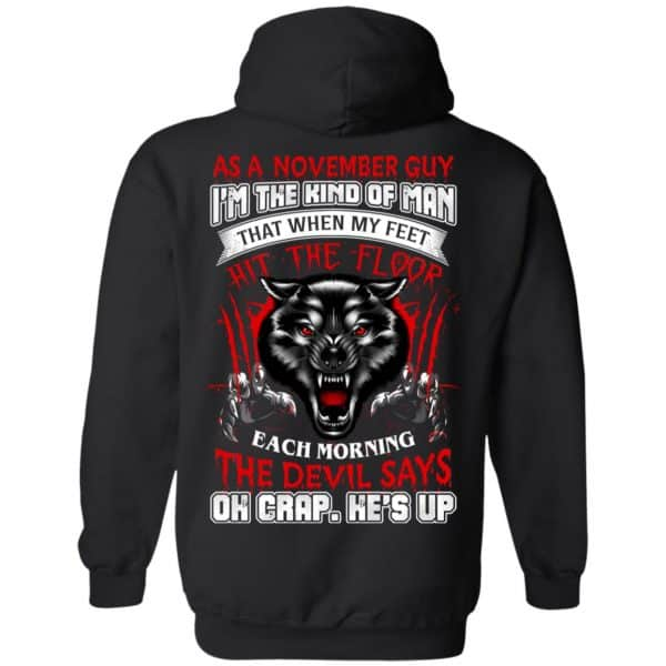 As A November Guy I'm The Kind Of Man That When My Feet Hit The Floor T-Shirts, Hoodie, Tank Apparel 11
