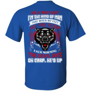 As A May Guy I'm The Kind Of Man That When My Feet Hit The Floor T-Shirts, Hoodie, Tank
