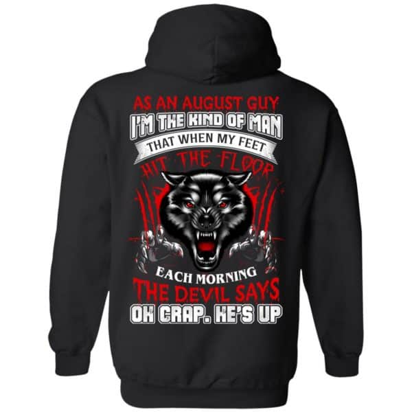As An August Guy I'm The Kind Of Man That When My Feet Hit The Floor T-Shirts, Hoodie, Tank Apparel 11