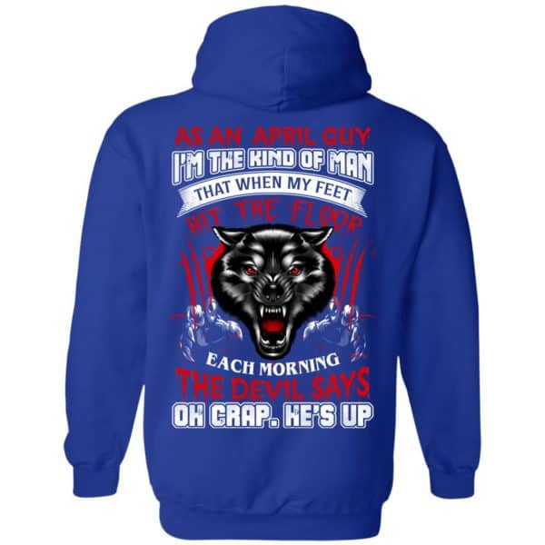As An April Guy I'm The Kind Of Man That When My Feet Hit The Floor T-Shirts, Hoodie, Tank Apparel 14