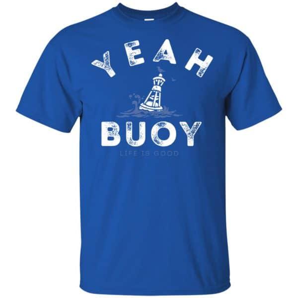 Yeah Buoy Life is Good T-Shirts, Hoodie, Tank Apparel 5