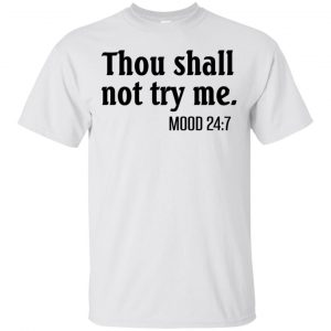 Thou Shall Not Try Me Mood 24:7 T-Shirts, Hoodie, Tank Apparel