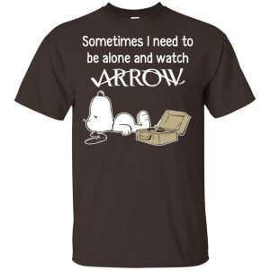 Snoopy: Sometimes I Need To Be Alone And Watch Arrow T-Shirts, Hoodie, Tank Apparel