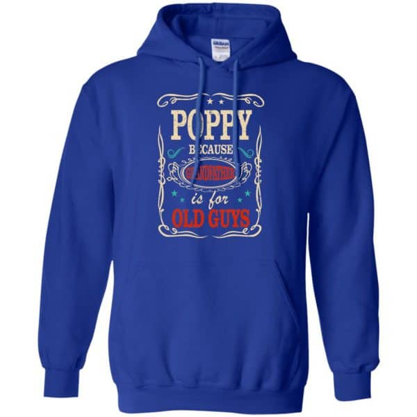 Poppy Because Grandfather Is For Old Guys Father's Day T-Shirts, Hoodie, Tank Apparel