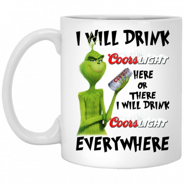 The Grinch: I Will Drink Coors Light Here Or There I Will Drink Coors Light Everywhere Mug