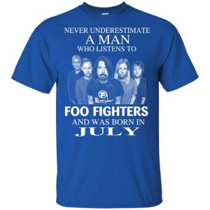 A Man Who Listens To Foo Fighters And Was Born In July T-Shirts, Hoodie, Tank Apparel 2