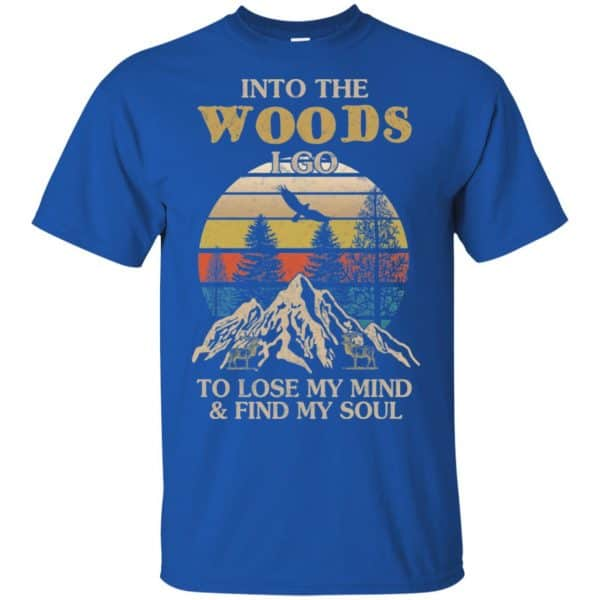 Into The Woods I Go To Lose My Mind And Find My Soul T-Shirts, Hoodie, Tank Apparel