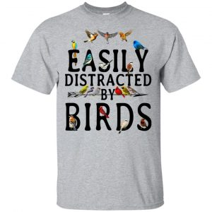 Easily Distracted By Birds T-Shirts, Hoodie, Tank Apparel