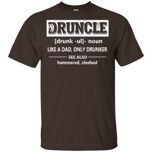 Funny Druncle Noun Definition Drunk Drunker Uncle T-Shirts, Hoodie, Tank Apparel