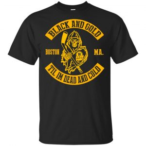 Boston Bruins: Black And Gold Til I'm Dead And Cold T-Shirts, Hoodie, Tank Apparel
