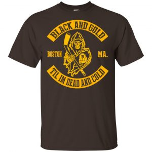 Boston Bruins: Black And Gold Til I'm Dead And Cold T-Shirts, Hoodie, Tank Apparel 2