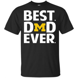 Michigan Wolverines Best Dad Ever T-Shirts, Hoodie, Tank Apparel